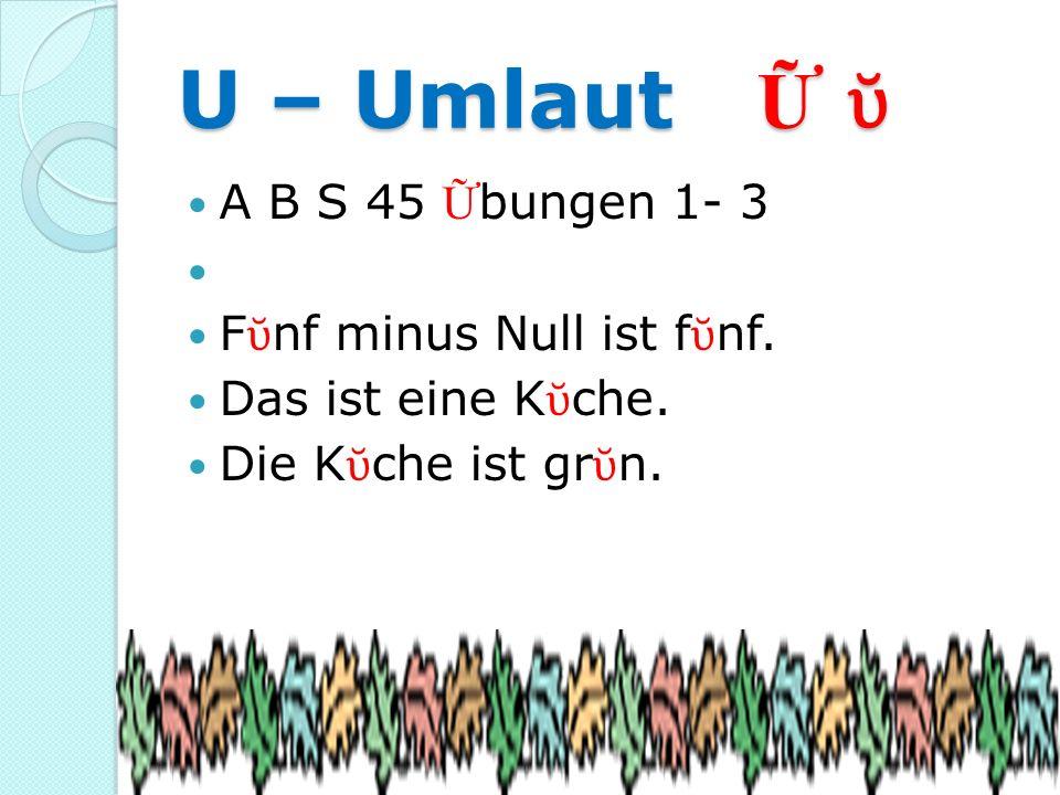 U – Umlaut Ữ ῠ A B S 45 Ữbungen 1- 3 Fῠnf minus Null ist fῠnf.