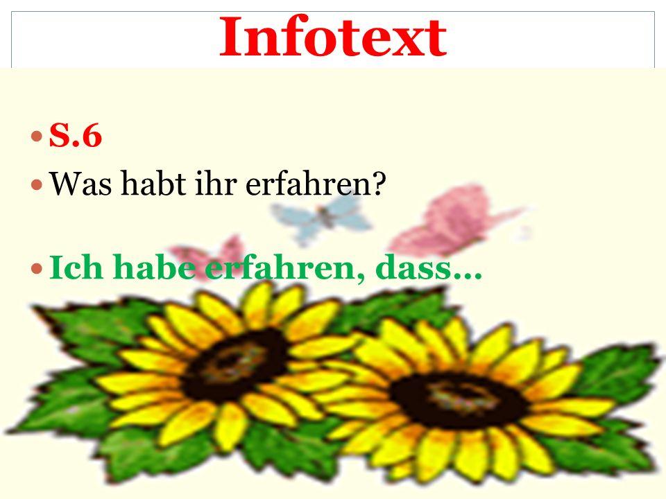 Infotext S.6 Was habt ihr erfahren Ich habe erfahren, dass…