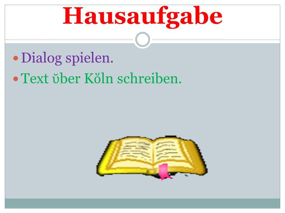 Hausaufgabe Dialog spielen. Text ῠber Kὅln schreiben.