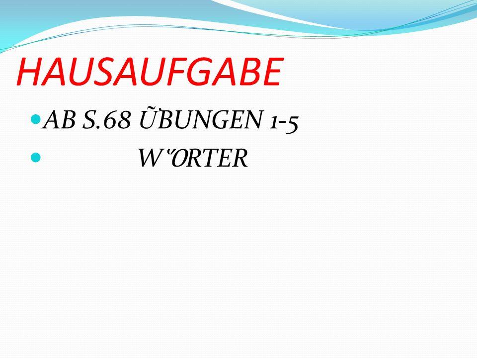HAUSAUFGABE AB S.68 ỮBUNGEN 1-5 WὍRTER