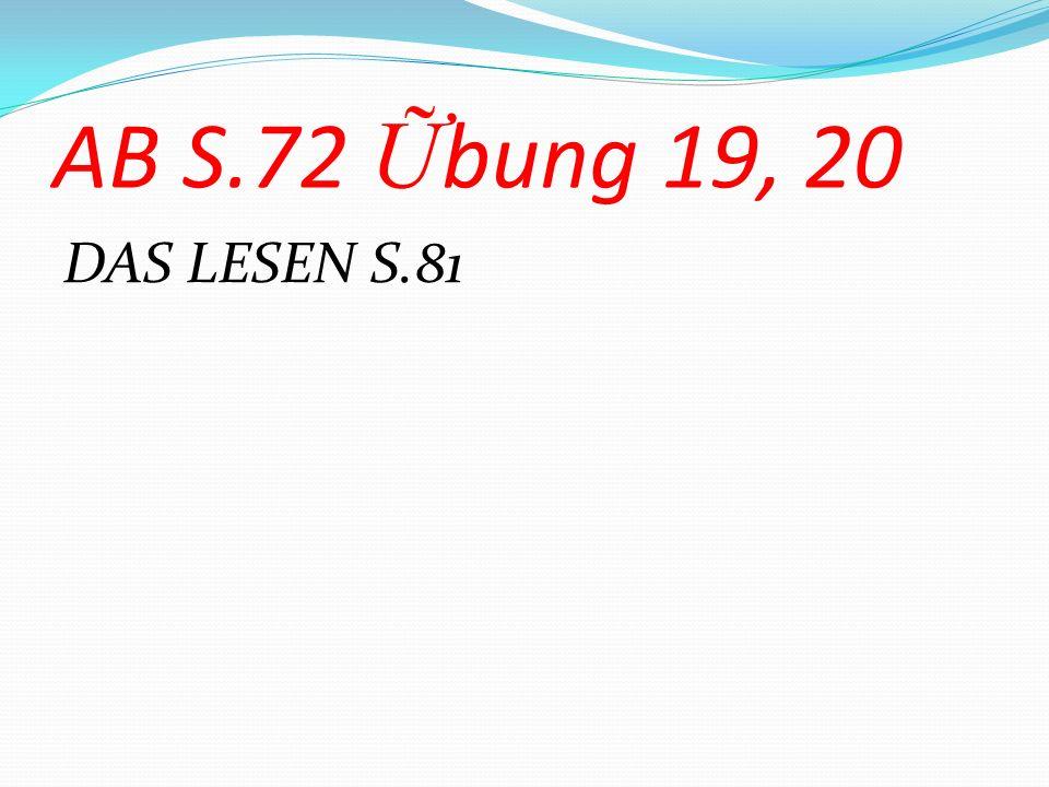 AB S.72 Ữbung 19, 20 DAS LESEN S.81