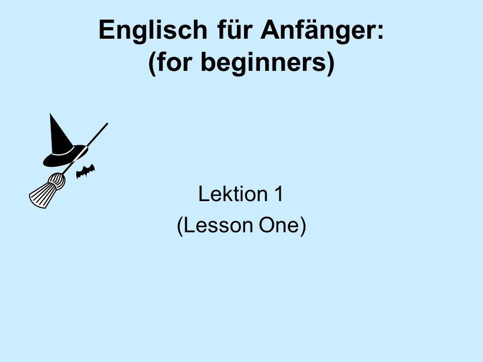 Englisch für Anfänger: (for beginners)