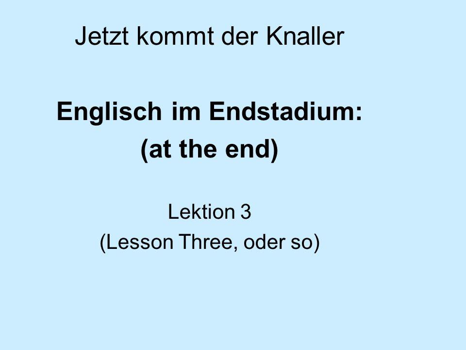 Englisch im Endstadium: