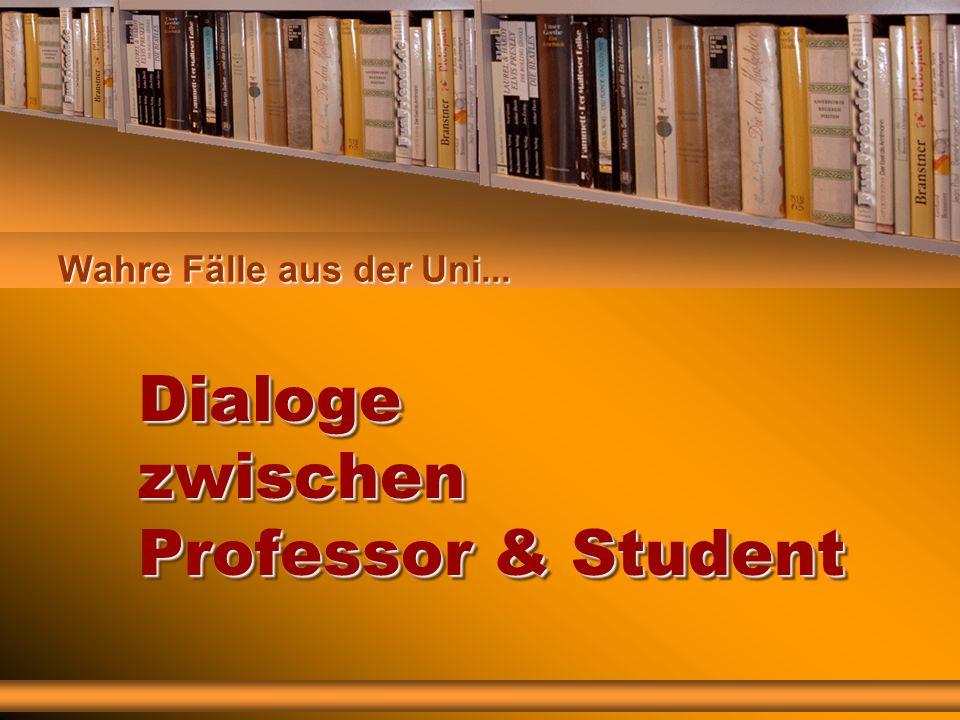Dialoge zwischen Professor & Student