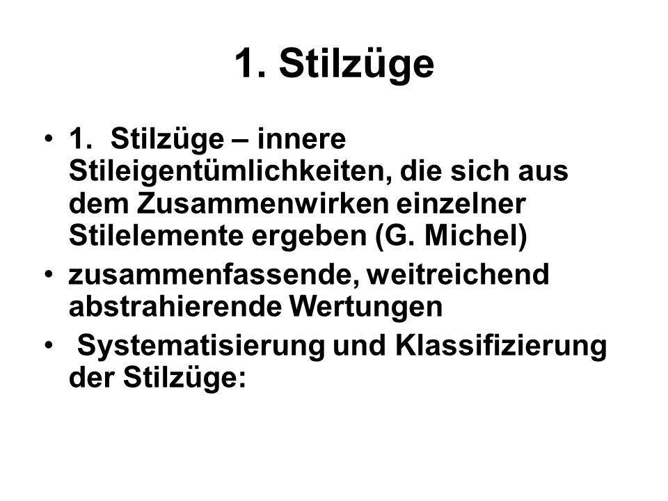 1. Stilzüge 1. Stilzüge – innere Stileigentümlichkeiten, die sich aus dem Zusammenwirken einzelner Stilelemente ergeben (G. Michel)