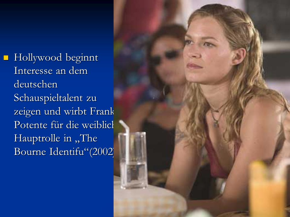 """Hollywood beginnt Interesse an dem deutschen Schauspieltalent zu zeigen und wirbt Franka Potente für die weibliche Hauptrolle in """"The Bourne Identifu (2002)"""
