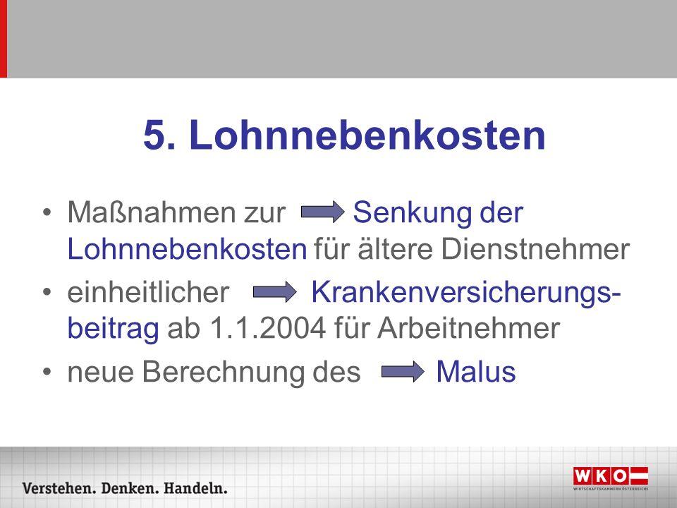 5. Lohnnebenkosten Maßnahmen zur Senkung der Lohnnebenkosten für ältere Dienstnehmer.