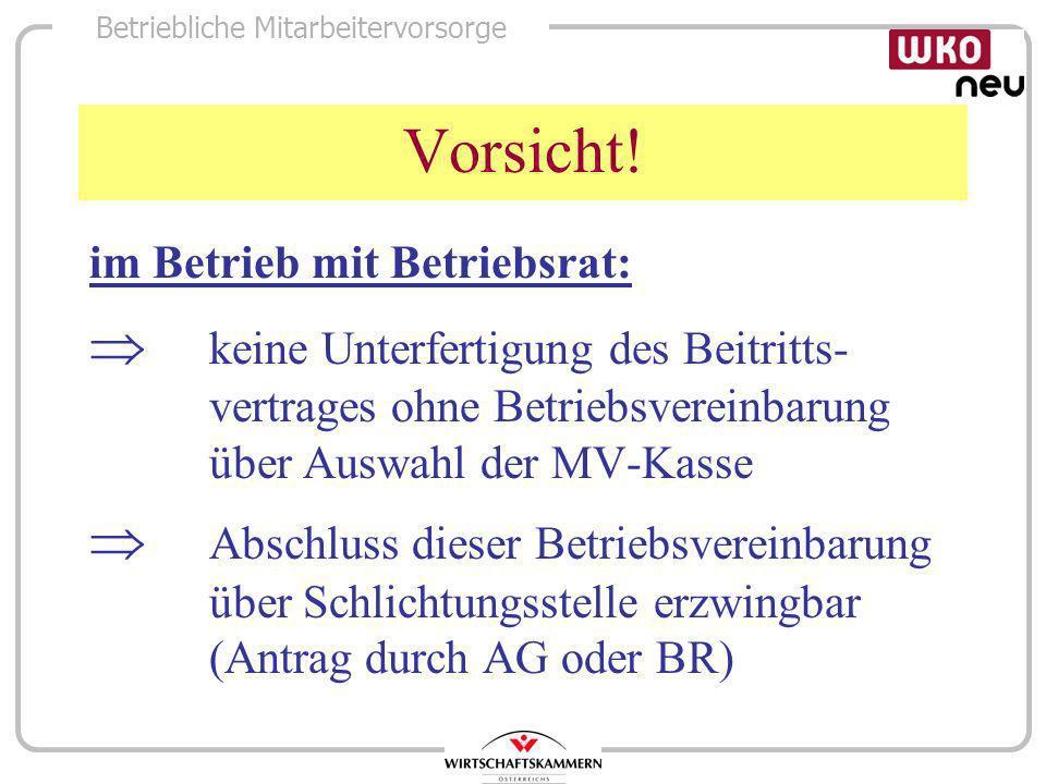 Vorsicht! im Betrieb mit Betriebsrat:  keine Unterfertigung des Beitritts- vertrages ohne Betriebsvereinbarung über Auswahl der MV-Kasse.