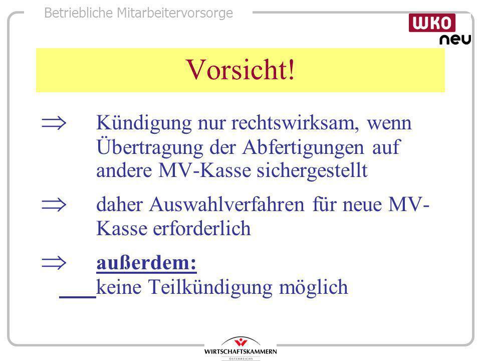 Vorsicht!  Kündigung nur rechtswirksam, wenn Übertragung der Abfertigungen auf andere MV-Kasse sichergestellt.