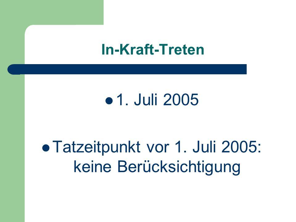 Tatzeitpunkt vor 1. Juli 2005: keine Berücksichtigung