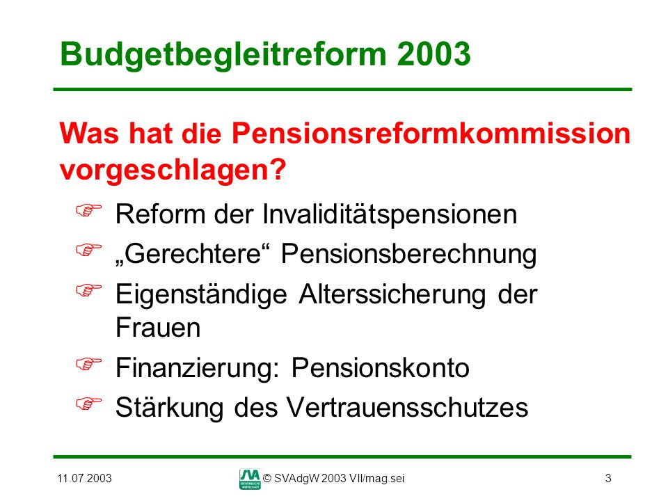 Budgetbegleitreform 2003 Was hat die Pensionsreformkommission vorgeschlagen Reform der Invaliditätspensionen.
