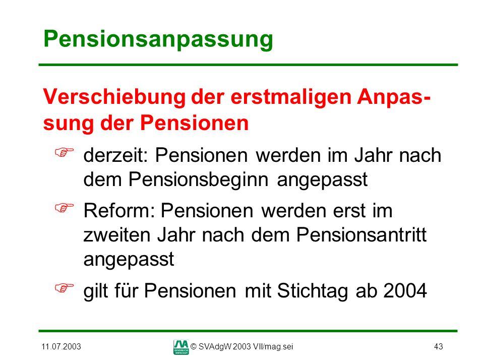 Pensionsanpassung Verschiebung der erstmaligen Anpas-sung der Pensionen. derzeit: Pensionen werden im Jahr nach dem Pensionsbeginn angepasst.