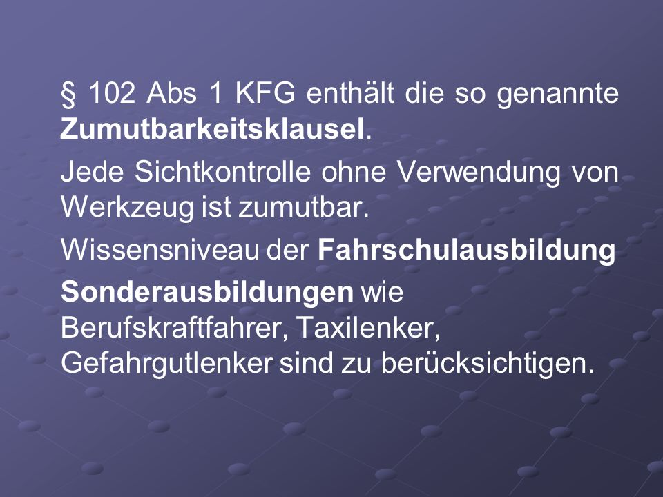 § 102 Abs 1 KFG enthält die so genannte Zumutbarkeitsklausel.
