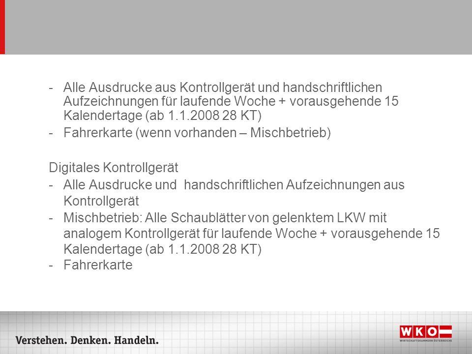 Alle Ausdrucke aus Kontrollgerät und handschriftlichen Aufzeichnungen für laufende Woche + vorausgehende 15 Kalendertage (ab 1.1.2008 28 KT)