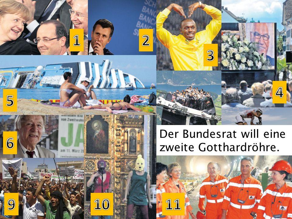 1 2 3 4 5 Der Bundesrat will eine zweite Gotthardröhre. 7 8 6 9 10 11