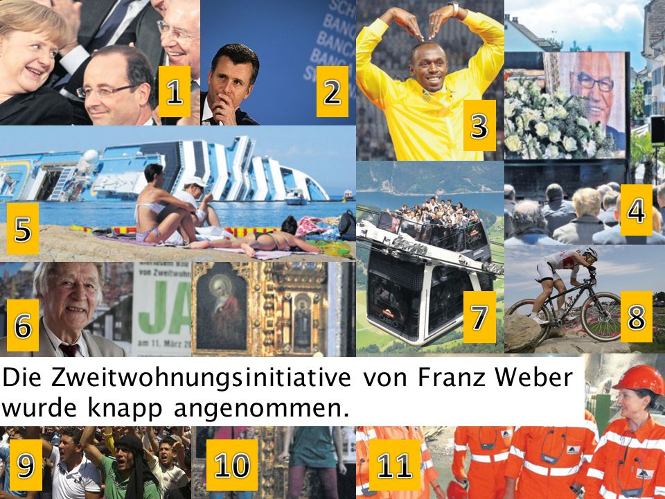 1 2 3 4 5 7 8 6 Die Zweitwohnungsinitiative von Franz Weber wurde knapp angenommen. 9 10 11