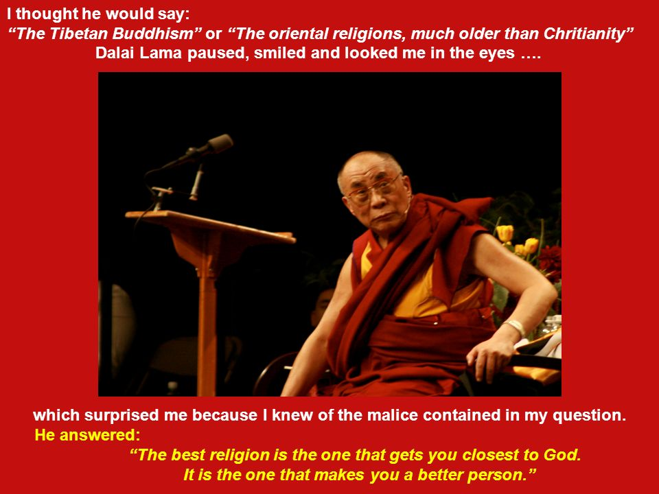 Dalai Lama paused, smiled and looked me in the eyes ….