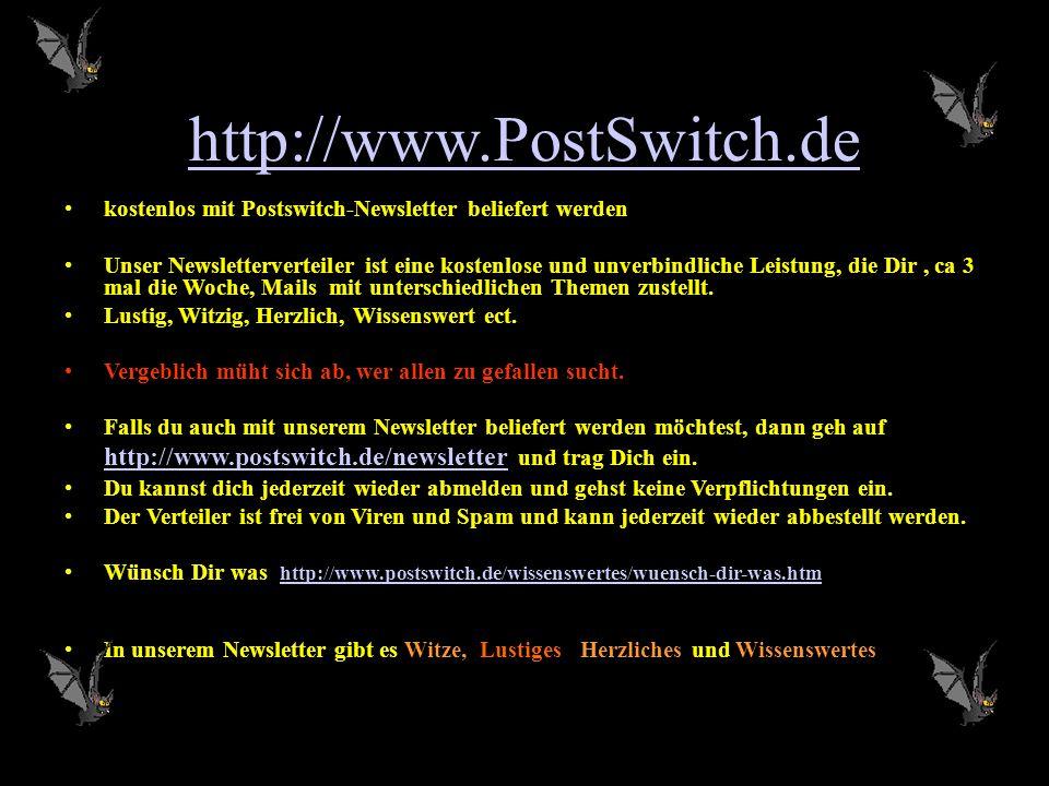 http://www.PostSwitch.de kostenlos mit Postswitch-Newsletter beliefert werden.