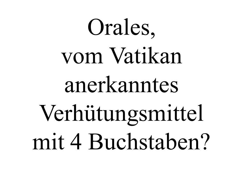 Orales, vom Vatikan anerkanntes Verhütungsmittel mit 4 Buchstaben