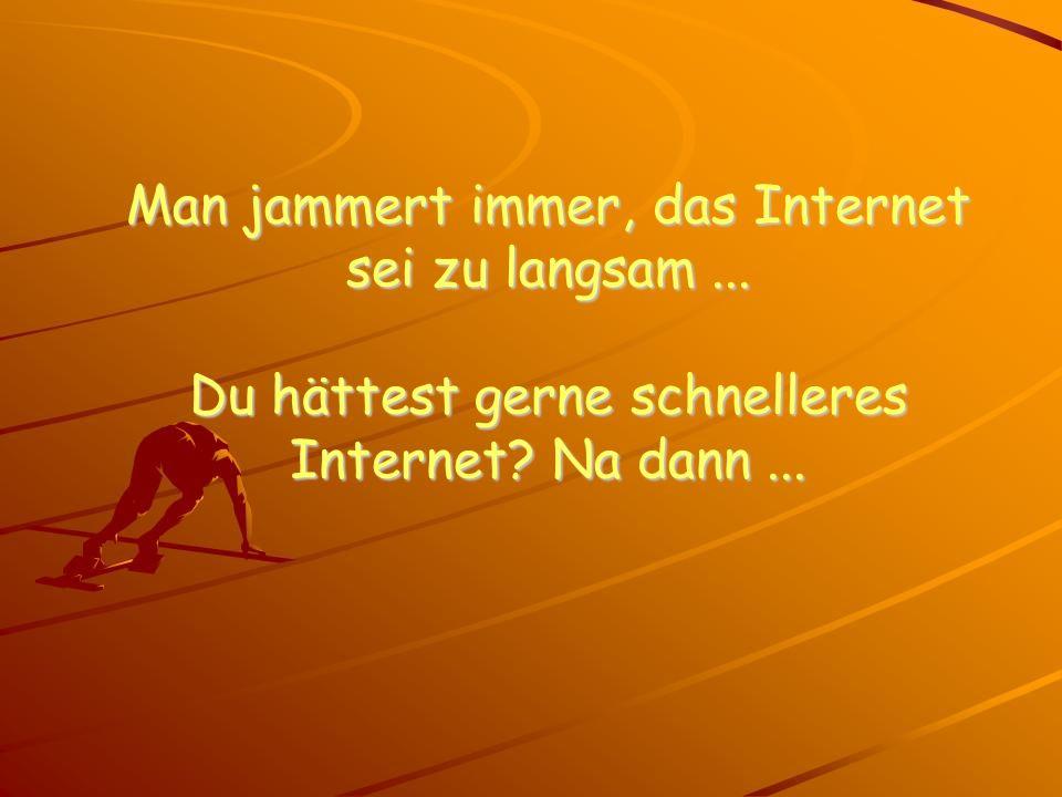 Man jammert immer, das Internet sei zu langsam