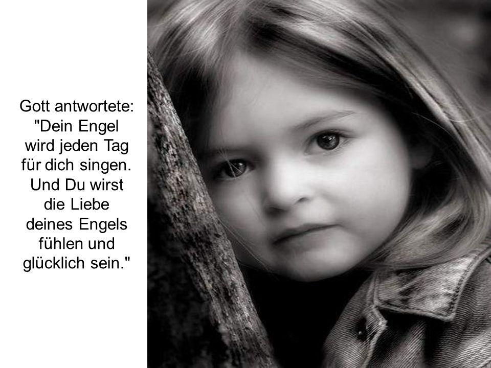 Dein Engel wird jeden Tag für dich singen.