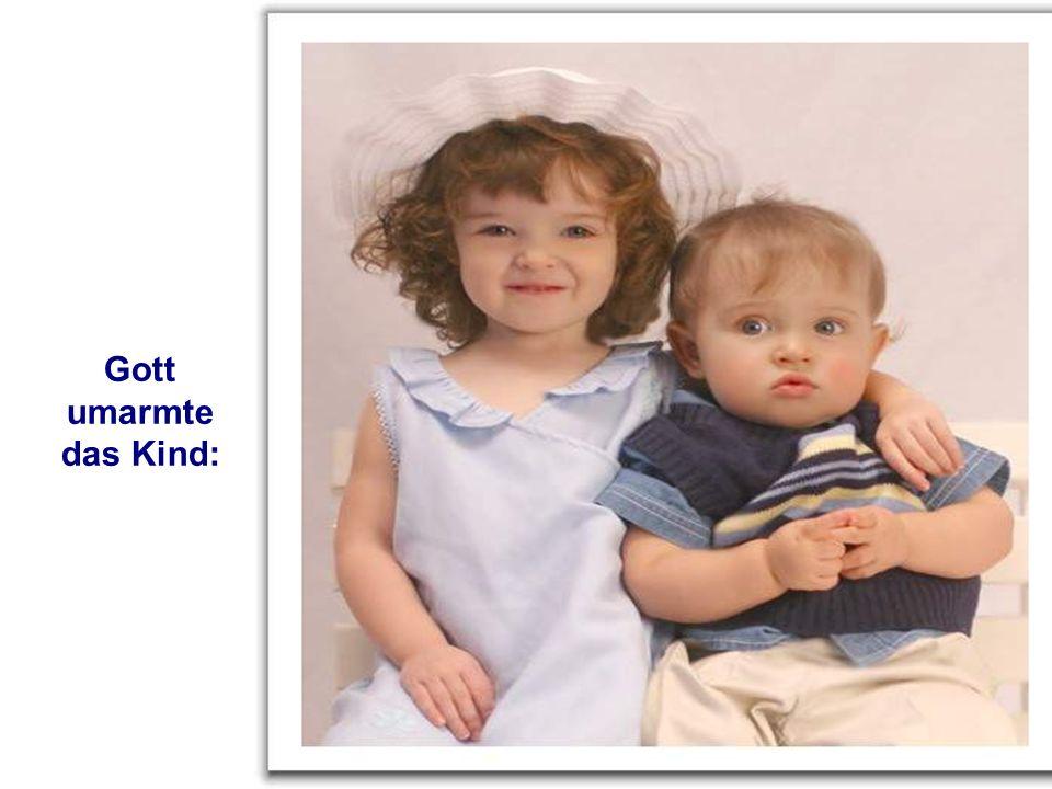 Gott umarmte das Kind: