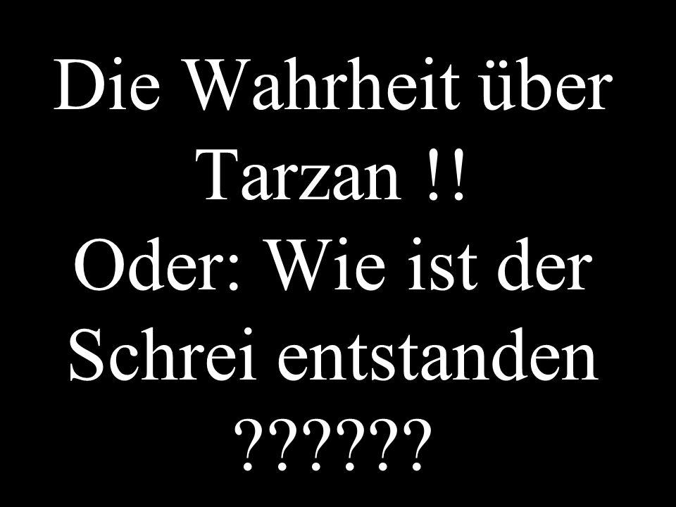 Die Wahrheit über Tarzan !! Oder: Wie ist der Schrei entstanden