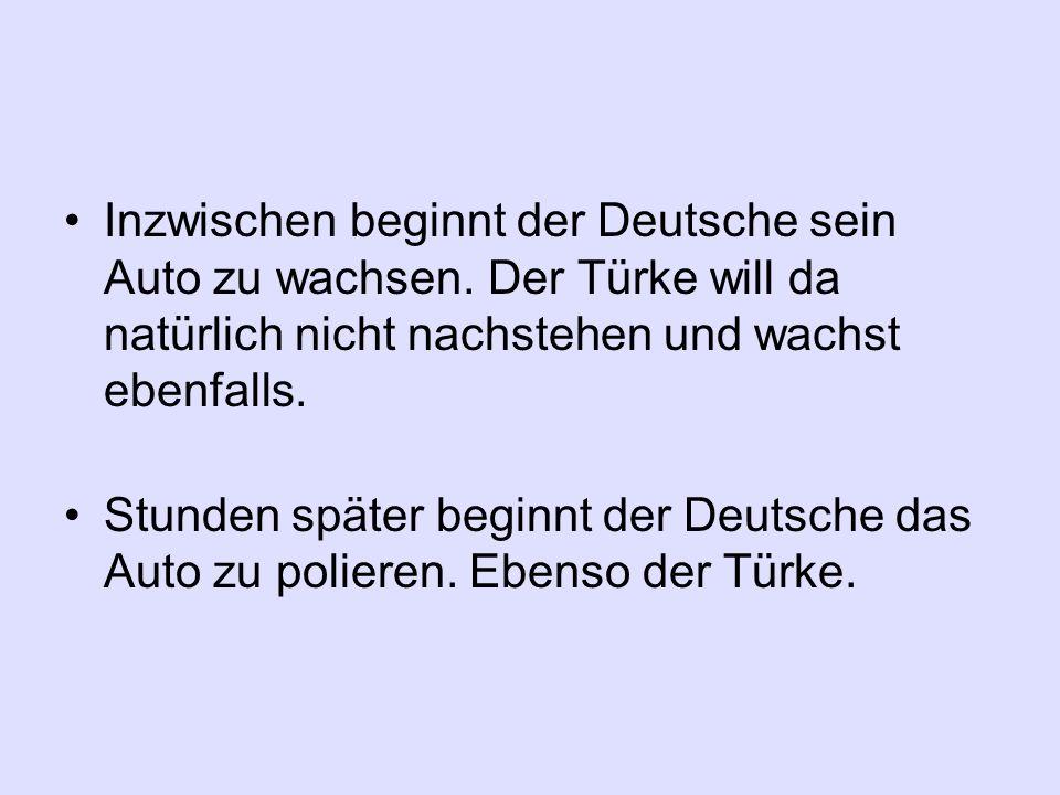 Inzwischen beginnt der Deutsche sein Auto zu wachsen