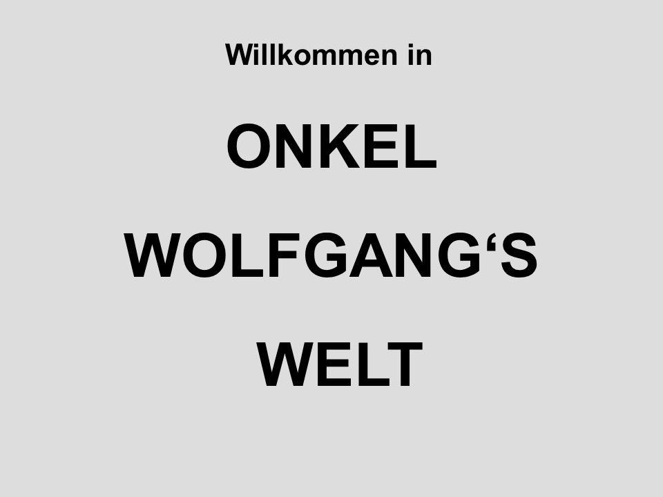 Willkommen in ONKEL WOLFGANG'S WELT