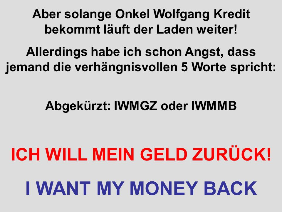 I WANT MY MONEY BACK ICH WILL MEIN GELD ZURÜCK!