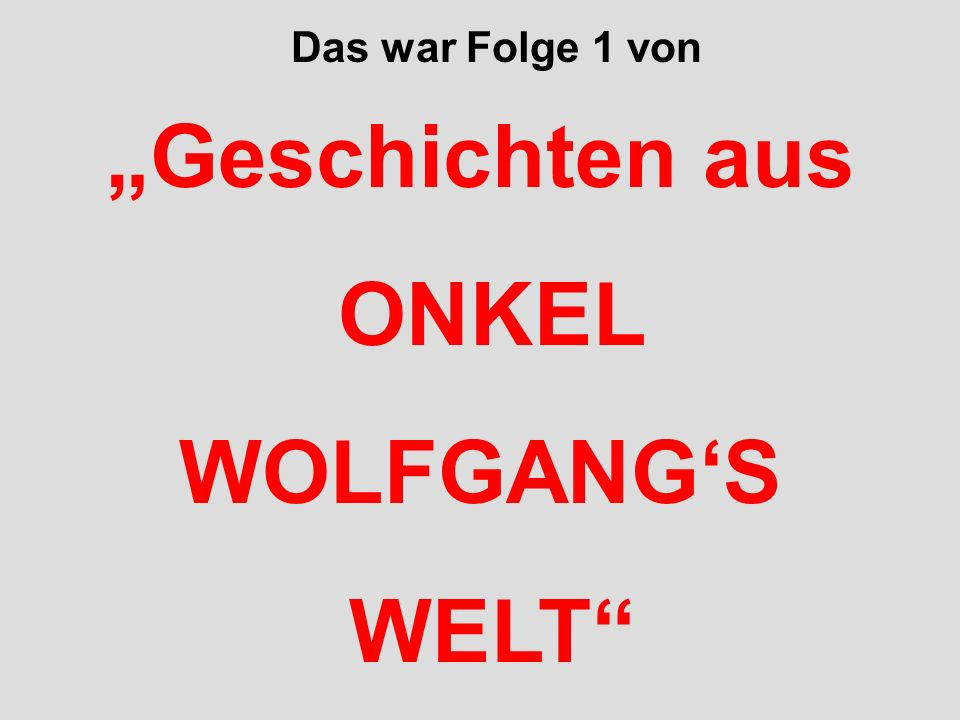 """Geschichten aus ONKEL WOLFGANG'S WELT"