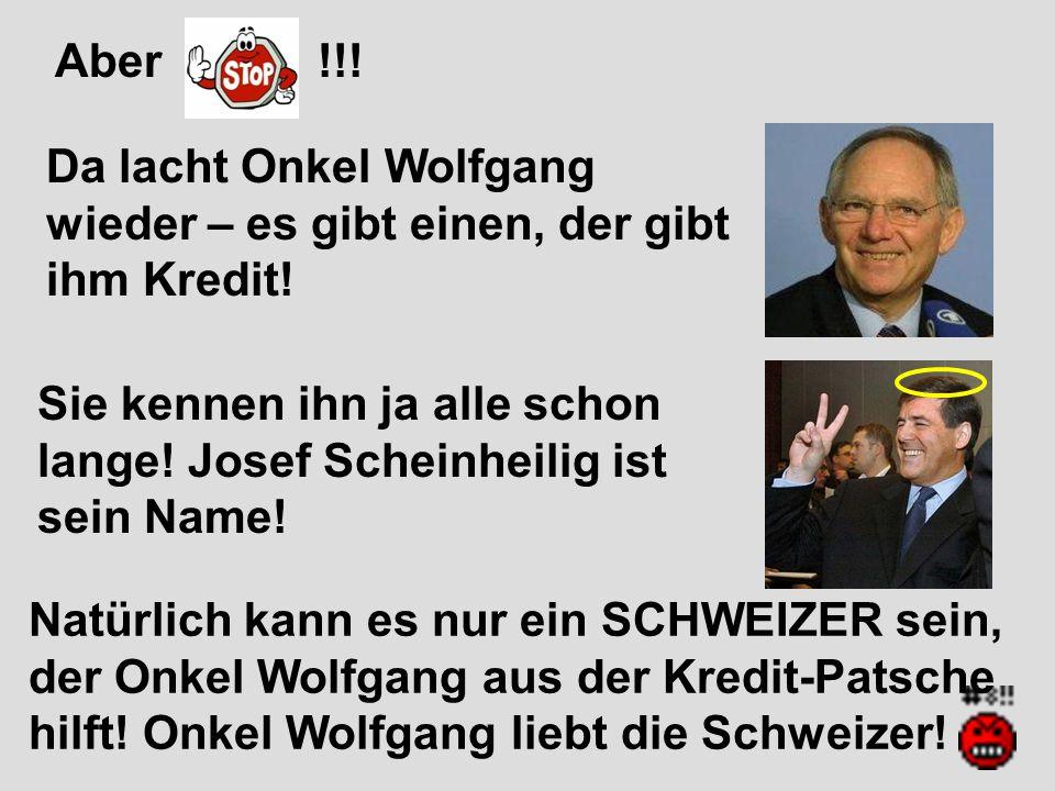 Aber !!! Da lacht Onkel Wolfgang wieder – es gibt einen, der gibt ihm Kredit!