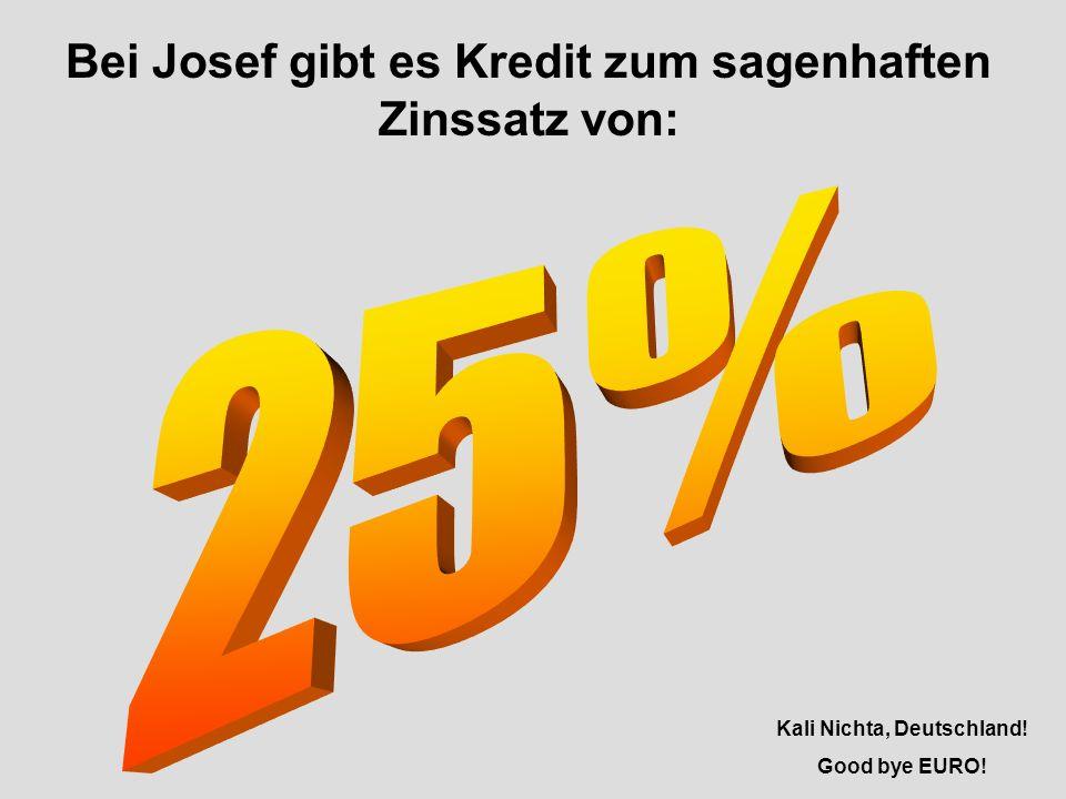 25% Bei Josef gibt es Kredit zum sagenhaften Zinssatz von: