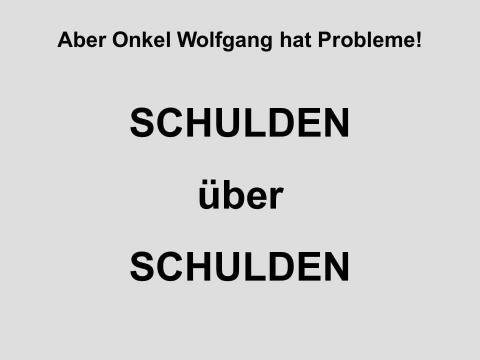 Aber Onkel Wolfgang hat Probleme!