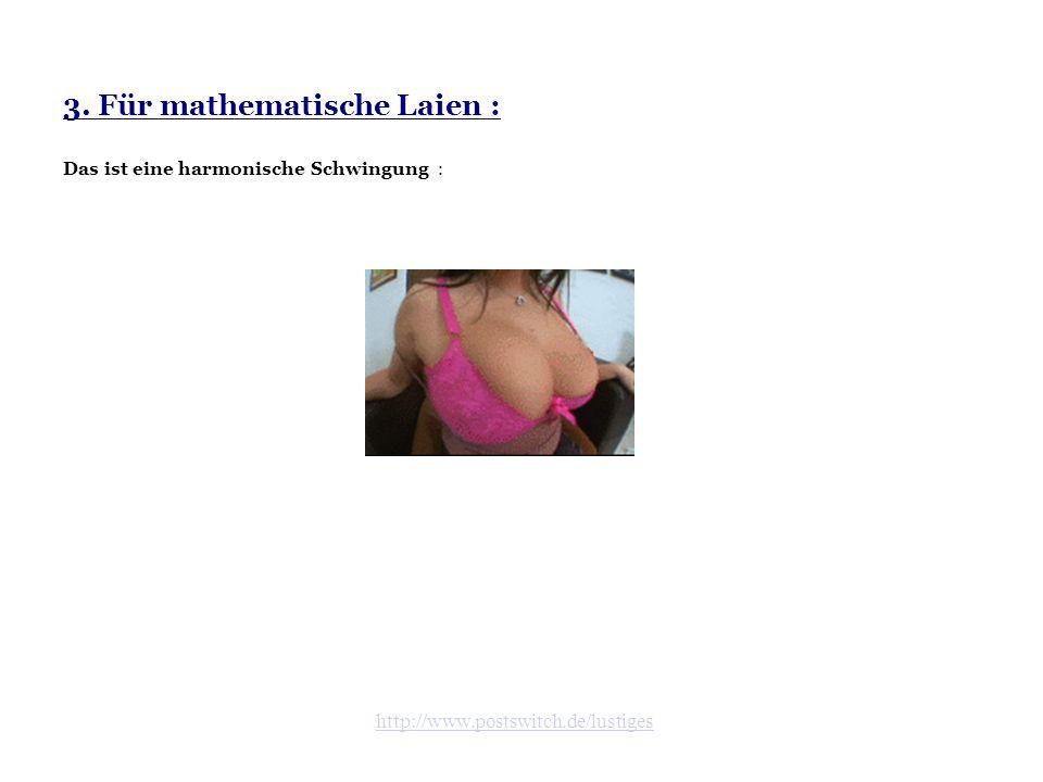 3. Für mathematische Laien : Das ist eine harmonische Schwingung :