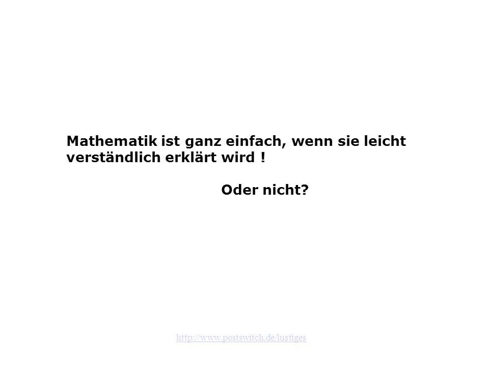 Mathematik ist ganz einfach, wenn sie leicht verständlich erklärt wird !