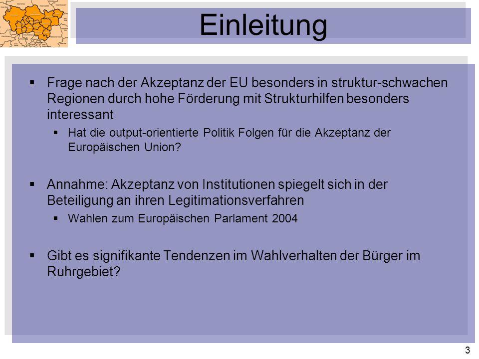 Einleitung Frage nach der Akzeptanz der EU besonders in struktur-schwachen Regionen durch hohe Förderung mit Strukturhilfen besonders interessant.