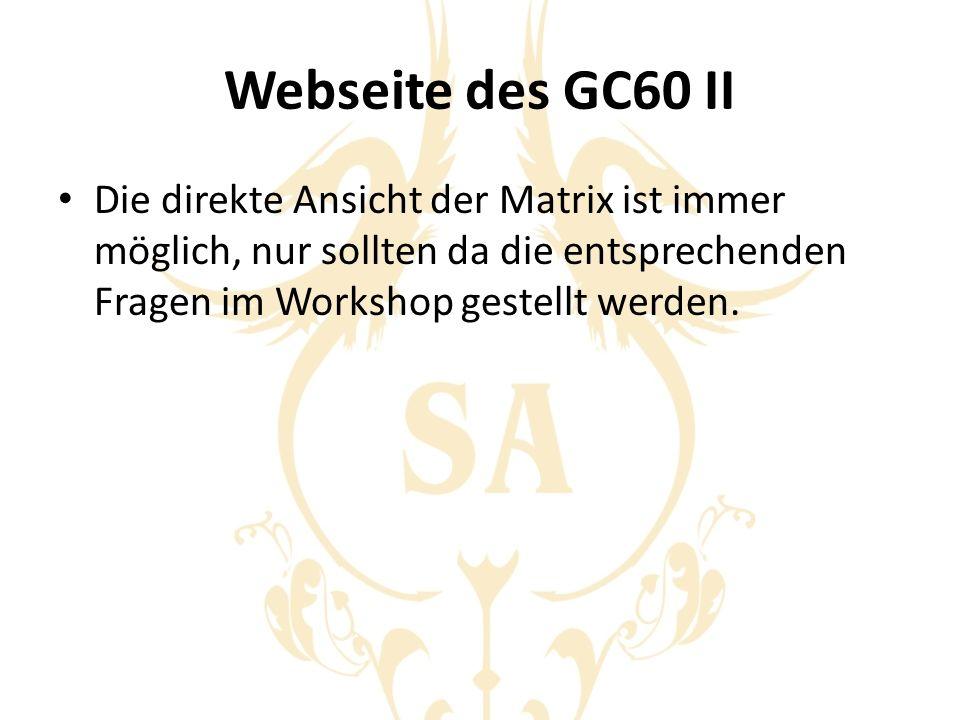 Webseite des GC60 II Die direkte Ansicht der Matrix ist immer möglich, nur sollten da die entsprechenden Fragen im Workshop gestellt werden.