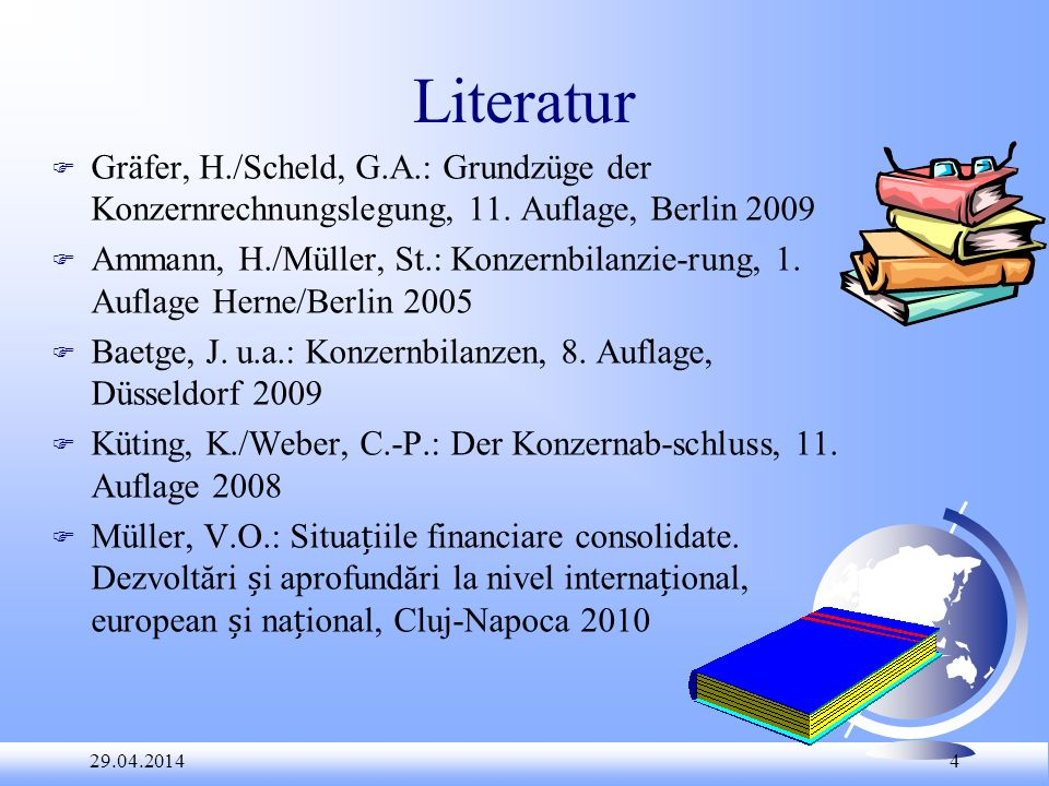 Literatur Gräfer, H./Scheld, G.A.: Grundzüge der Konzernrechnungslegung, 11. Auflage, Berlin 2009.