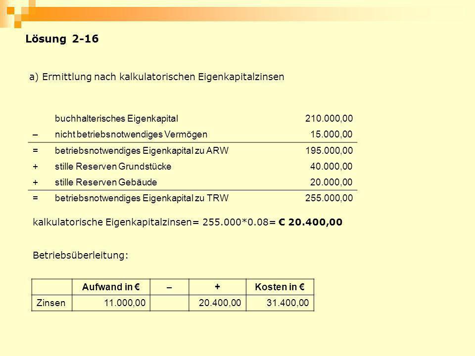 Lösung 2-16 a) Ermittlung nach kalkulatorischen Eigenkapitalzinsen