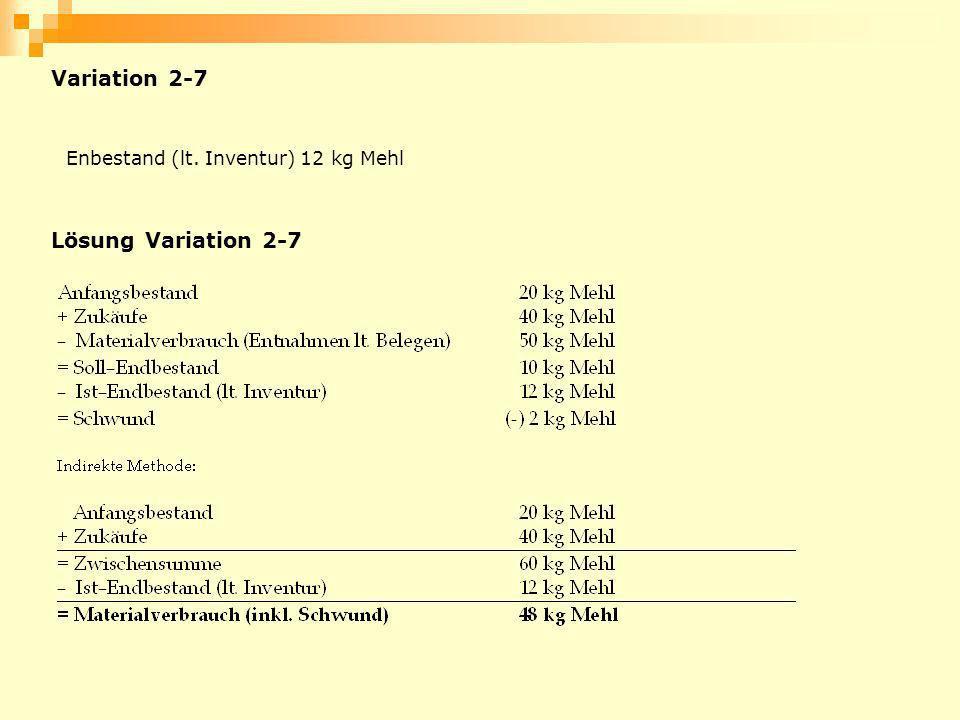 Variation 2-7 Enbestand (lt. Inventur) 12 kg Mehl Lösung Variation 2-7