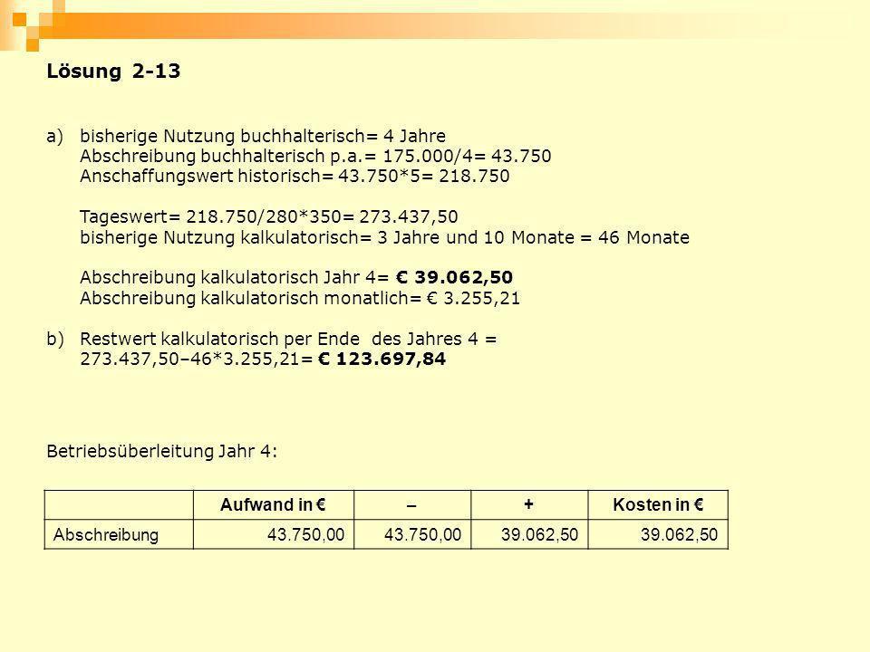 Lösung 2-13 a) bisherige Nutzung buchhalterisch= 4 Jahre