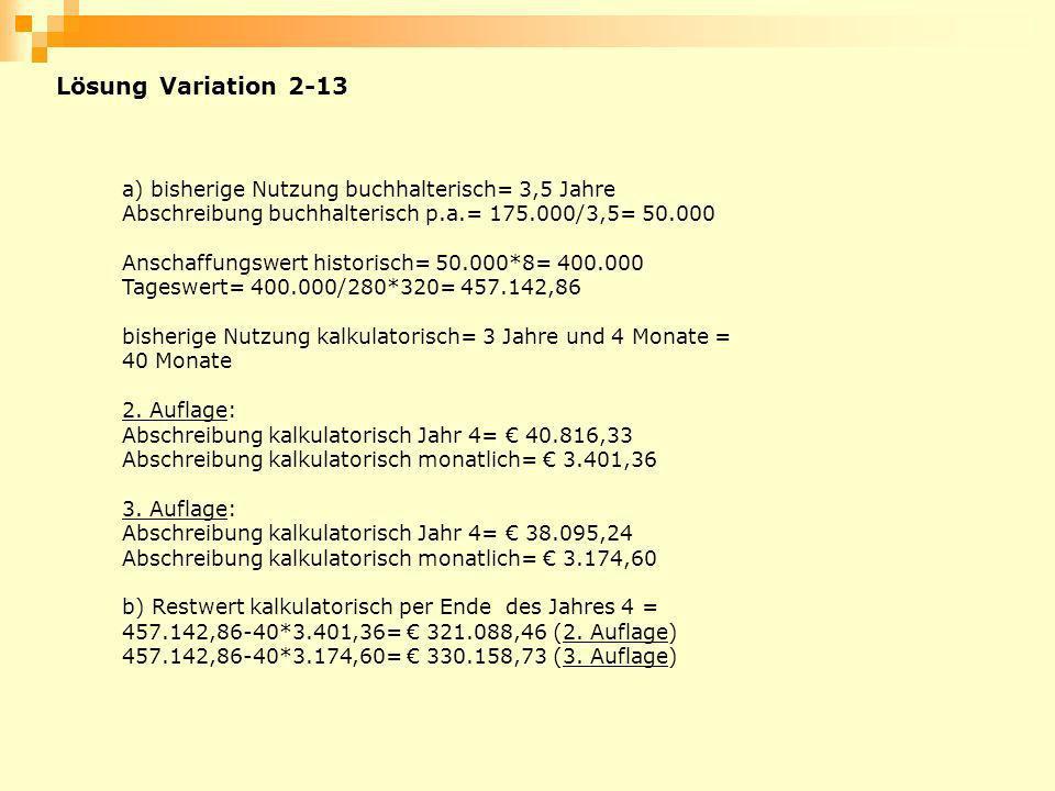 Lösung Variation 2-13 a) bisherige Nutzung buchhalterisch= 3,5 Jahre