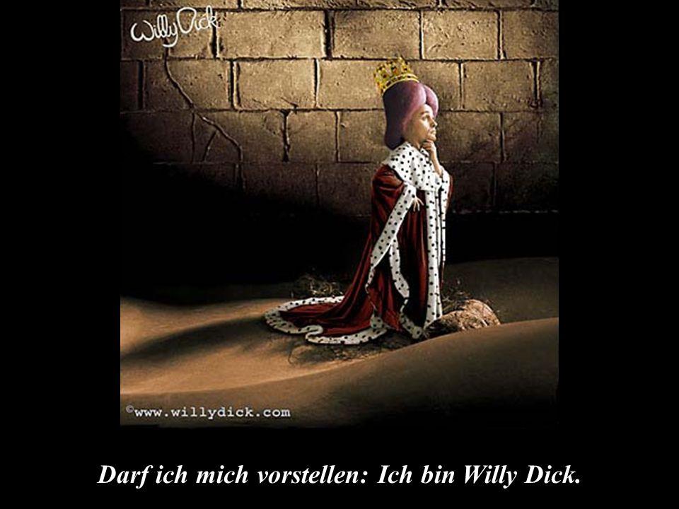 Darf ich mich vorstellen: Ich bin Willy Dick.