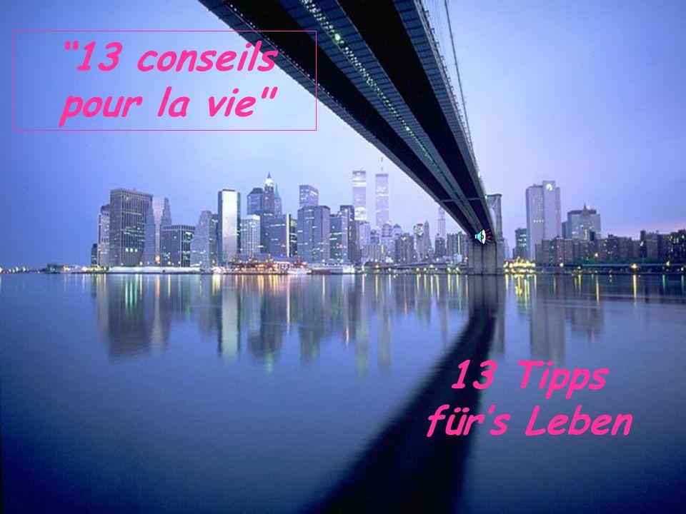 13 conseils pour la vie 13 Tipps für's Leben