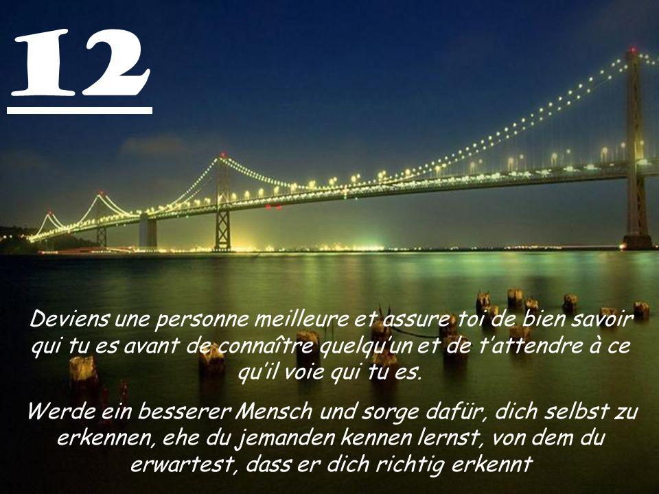 12 Deviens une personne meilleure et assure toi de bien savoir qui tu es avant de connaître quelqu'un et de t'attendre à ce qu'il voie qui tu es.