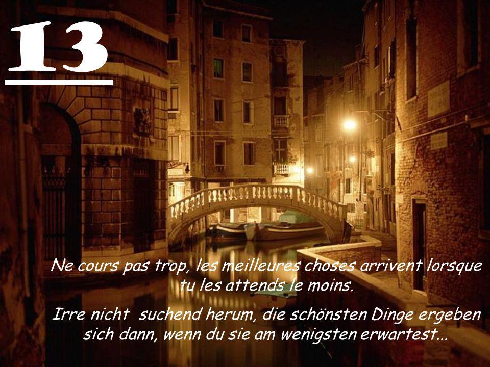 13 Ne cours pas trop, les meilleures choses arrivent lorsque tu les attends le moins.