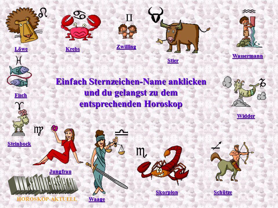 ZwillingLöwe. Krebs. Wassermann. Stier. Einfach Sternzeichen-Name anklicken und du gelangst zu dem entsprechenden Horoskop.