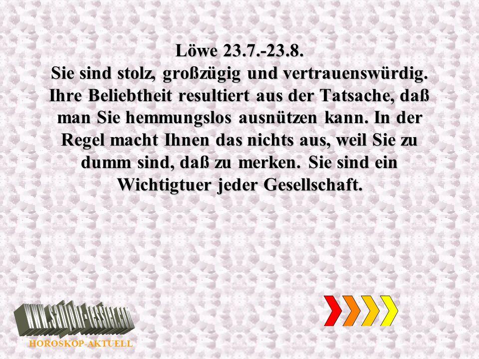 Löwe 23. 7. -23. 8. Sie sind stolz, großzügig und vertrauenswürdig