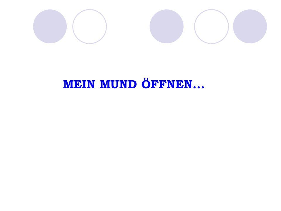 MEIN MUND ÖFFNEN...